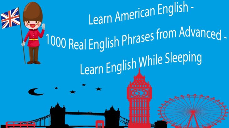 Learn American English – 1000 Real English Phrases from Advanced – Learn English While Sleeping