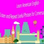Learn American English – Listen and Repeat Useful Phrases for Conversations in English