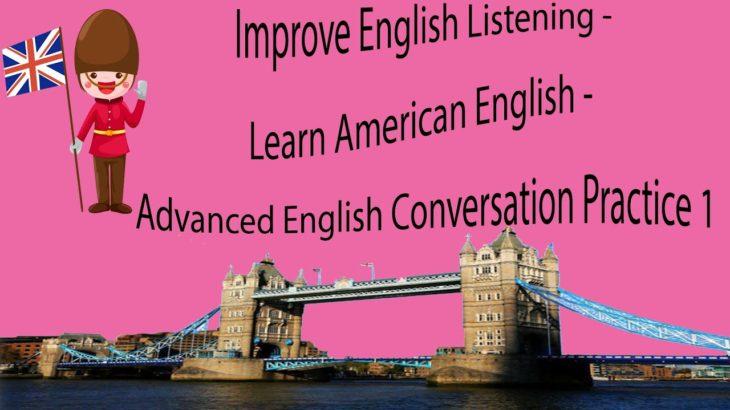Improve English Listening – Learn American English – Advanced English Conversation Practice 1