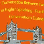 Conversation Between Two Persons in English Speaking – Practice English Conversations Dialogues