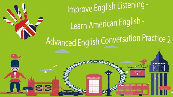 Improve English Listening – Learn American English – Advanced English Conversation Practice 2