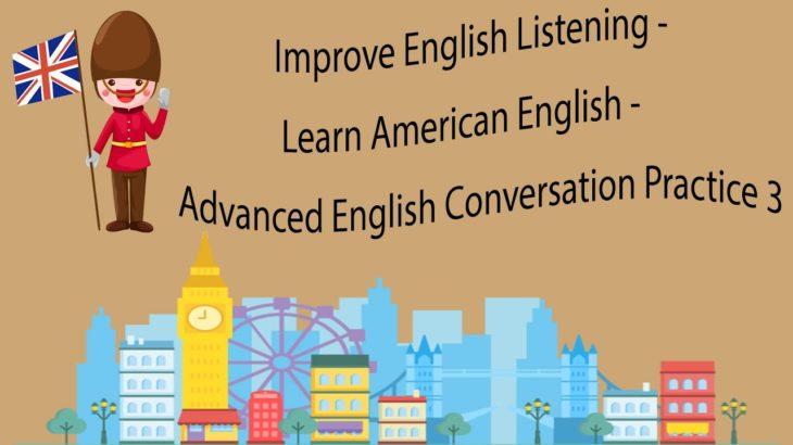 Improve English Listening – Learn American English – Advanced English Conversation Practice 3