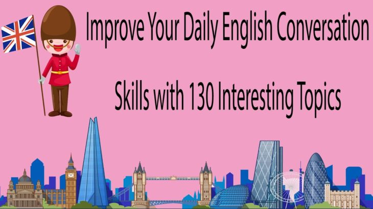 Improve Your Daily English Conversation Skills with 130 Interesting Topics