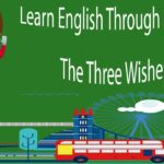 Learn English Through Story – The Three Wishes