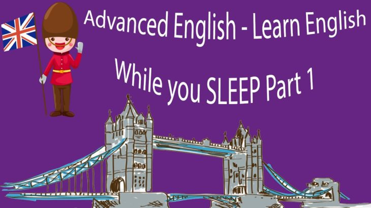 Advanced English – Learn English while you SLEEP Part 1