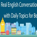 Real English Conversation Practice with Daily Topics for Beginner