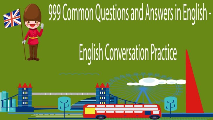 999 Common Questions and Answers in English – English Conversation Practice
