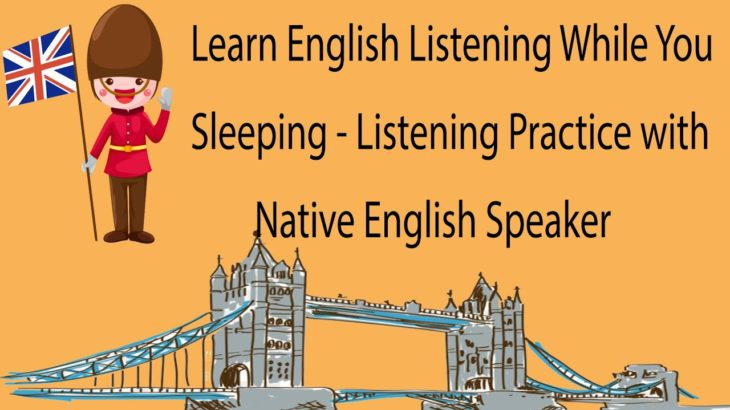Learn English Listening While You Sleeping – Listening Practice with Native English Speaker
