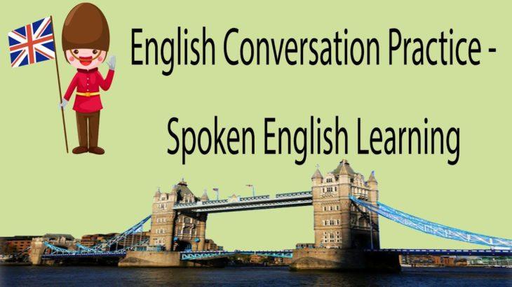 English Conversation Practice – Spoken English Learning