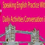 Speaking English Practice With Exercises – Daily Activities Conversation in English