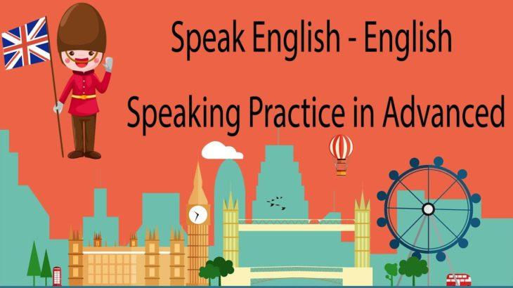 Speak English – English Speaking Practice in Advanced
