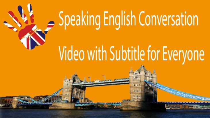 Speaking English Conversation Video with Subtitle for Everyone