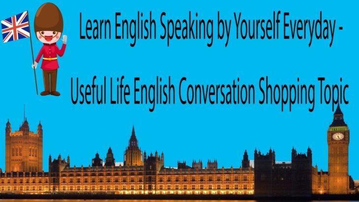 Learn English Speaking by Yourself Everyday – Useful Life English Conversation Shopping Topic