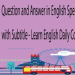 Question and Answer in English Speaking Practice with Subtitle – Learn English Daily Conversation