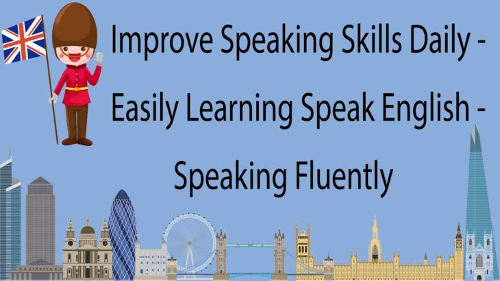 Improve Speaking Skills Daily – Easily Learning Speak English – Speaking Fluently