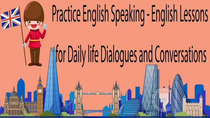 Practice English Speaking – English Lessons for Daily Life Dialogues and Conversations