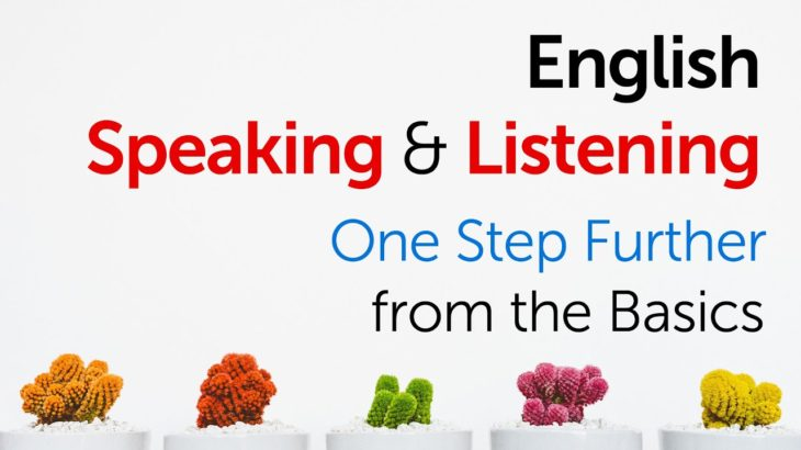 Practice Speaking & Listening English Phrases One Step Further from the Basics